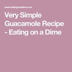 Very Simple Guacamole Recipe - Eating on a Dime