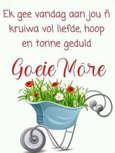 Good Morning World, Good Morning Wishes, Good Morning Quotes, Daily Quotes, Me Quotes, Lekker Dag, Afrikaanse Quotes, Goeie More, Words