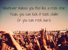 whatever makes you feel like a rockstar