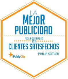 """""""La mejor publicidad es la que hacen los clientes satisfechos."""" - Philip Kotler"""