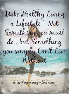 Make Healthy Living a Lifestyle ~ Not Something you must do but Something you simply Can't Live Without #healthyliving #health #motivation