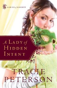 A Lady of Hidden Intent by Tracie Peterson (Ladies of Liberty #2). I loved the covers of this series. This was my favorite of the three! :D