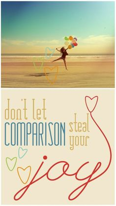 """don't let comparison steal your joy.""  couldn't agree more!"