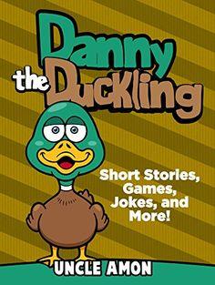 Danny the Duckling: Short Stories, Games, Jokes, and More... https://www.amazon.com/dp/B00X3ZARDY/ref=cm_sw_r_pi_dp_U_x_i3ZDAb63C9SHG