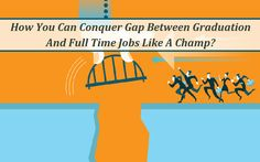 How You Can Conquer Gap Between Graduation And Full Time Jobs Like A Champ? Champs, Everything, Gap, Graduation, Career, Canning, How To Plan, This Or That Questions, Carrera
