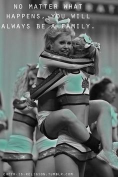 Aww :) No matter what happens, you will always be family. cheerleading, CHEER inspiration, cheerleaders! This is my life!