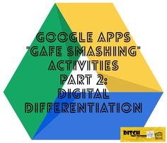 "Google Apps ""GAFE Smashing"" activities — Part 2: Digital Differentiation 