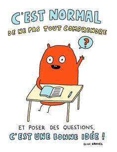 Voici une petite affiche gratuite pour expliquer aux enfants qu'il est normal de ne pas tout comprendre et que poser des questions, c'est une bonne idée. Parents, profs, éducateurs et éducatrices, bibliothécaires, vous pouvez imprimer cette affiche gratuitement à des fins éducatives. Aucune … Elise Gravel, French Expressions, French Class, Classroom Projects, Positive Discipline, Cycle 3, Teaching French, Too Cool For School, Kids Reading