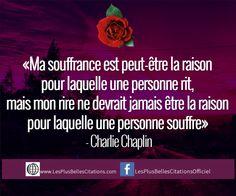 «Ma souffrance est peut-être la raison pour laquelle une personne rit, mais mon rire ne devrait jamais être la raison pour laquelle une personne souffre» – Charlie Chaplin