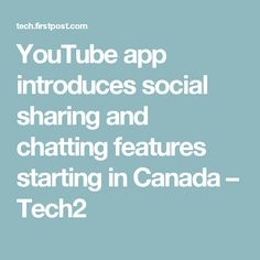 YouTube app introduces social sharing and chatting features starting in Canada – Tech2