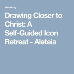 Drawing Closer to Christ: A Self-Guided Icon Retreat - Aleteia