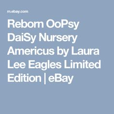 Reborn OoPsy DaiSy Nursery Americus by Laura Lee Eagles Limited Edition  | eBay