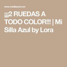 ¡¡¡2 RUEDAS A TODO COLOR!!! | Mi Silla Azul  by Lora