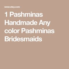 1 Pashminas Handmade Any color Pashminas Bridesmaids