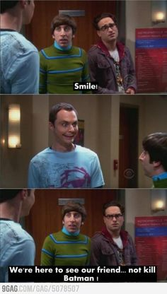 """We're here to see our friends, not kill Batman."" big bang theory  Thus is my very favorite episode!"