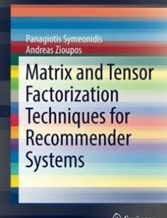 Matrix and Tensor Factorization Techniques for Recommender Systems free download by Panagiotis Symeonidis Andreas Zioupos (auth.) ISBN: 9783319413563 with BooksBob. Fast and free eBooks download.  The post Matrix and Tensor Factorization Techniques for Recommender Systems Free Download appeared first on Booksbob.com.