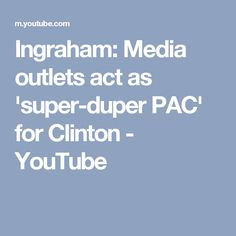 Ingraham: Media outlets act as 'super-duper PAC' for Clinton - YouTube