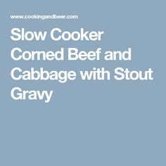Slow Cooker Corned Beef and Cabbage with Stout Gravy
