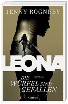 Leona - Die Würfel sind gefallen: Amazon.de: Jenny Rogneby, Antje Rieck-Blankenburg: Bücher