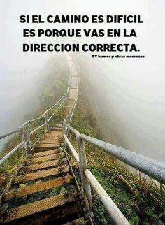 Si el camino es difícil vas en la dirección correcta