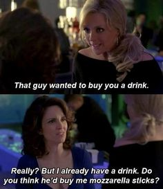 """30 Rock  @Stephanie Close Kuehner, I feel like this would be you.  :) AND it so would be. Only my """"drink"""" would be diet coke"""