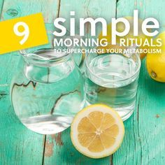 Start off your morning with these 9 rituals and you'll be well on your way to boosting your metabolism and keeping it revved up all day long. The key is to incorporate them one at a time until they feel totally natural, rather than trying to overhaul your current morning routine. 1. Drink Warm...