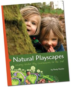 Natural Playscapes:  This book is about a new movement in children's outdoor play areas, natural playscapes - Where the entire space and is filled with art, hills, pathways, trees, herbs, open areas, sand, water, music, and more... Where children find places to run, climb, dig, pretend, and hide, with opportunities to bellow or be silent.