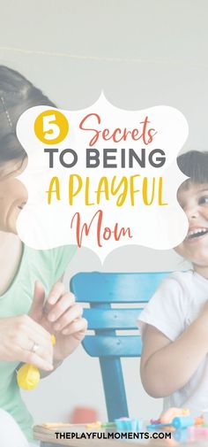 Do you want to be a playful and fun-loving mom? Learn five secrets to being a playful mom and three things it doesn't require. #howtobeaplayfulmom #playfulmom #playwithyourkids #theplayfulmom #secretstobeingaplayfulmom