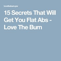 15 Secrets That Will Get You Flat Abs - Love The Burn