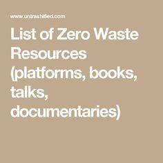 List of Zero Waste Resources (platforms, books, talks, documentaries)