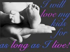 """""""I will love my kids as long as I live"""" Quotes For Kids, Family Quotes, Great Quotes, Uplifting Quotes, Inspirational Quotes, Encouraging Poems, Thank You God, Call My Mom, Love My Kids"""