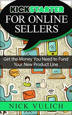 Kickstarter for Online Sellers: Get the Money You Need to Fund Your New Product Line by Nick Vulich, http://www.amazon.com/dp/B00UAAE042/ref=cm_sw_r_pi_dp_mLX.ub1J41X4K
