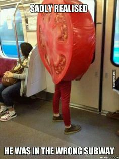 The wrong subway. :: xLaurieClarkex~ aww.. Lettuce not make the tomato cry.. That's what onions do. ;-)