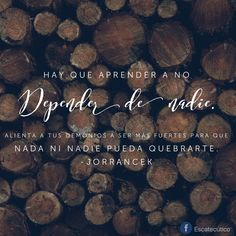 Hay que aprender a no depender...
