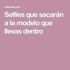 Selfies que sacarán a la modelo que llevas dentro