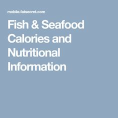 Detailed calorie and nutritional information for all types of Fish & Seafood Calorie Chart, Fish And Seafood, Nutrition