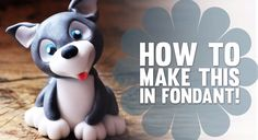 How to Make a Fondant Husky Puppy Tutorial on Cake Central