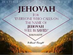 """""""Everyone who calls on the name of Jehovah will be saved."""" - Romans 10:13 NW"""