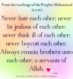 Prophet Muhammad ﷺ: Never hate each other; never be jealous of each other … ya ALLAH soften my heart ameenthe show must stop.you are not GOD (i am saying this to all of GOD'S creation) i am not GOD enough ameen. Prophet Muhammad Quotes, Hadith Quotes, Muslim Quotes, Quran Quotes, Islamic Quotes, Religious Quotes, Islam Muslim, Islam Quran, Comme Des Freres
