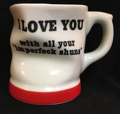 I Love You With All Your Imperfeck Shuns Mug Crumpled Valentine's Day Gift