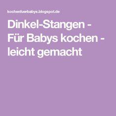 Dinkel-Stangen - Für Babys kochen - leicht gemacht