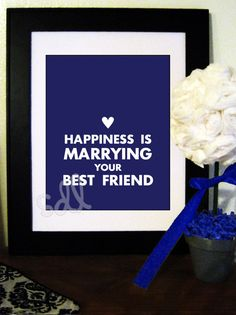 Happiness is Marrying your Best Friend Printable. Super cute idea. I would change the font to look more vintage.