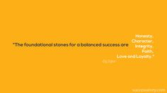 """The foundational stones for a balanced success are Honesty, Character, Integrity, Faith, Love and Loyalty.""  #motivationalquotes #quotes"
