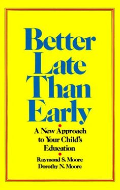 Better Late Than Early: A New Approach to Your Child's Ed...