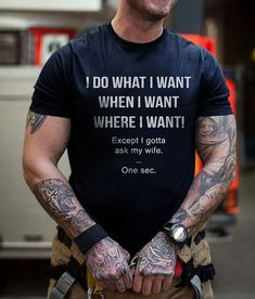 I do what I want when I want where I want except I gotta ask my wife one sec shirt trending men clothing and t-shirt from our store and get up to off. You will not find this rare clothing in any other store, so grab this Limited Time Discount Now! Pretty Shirts, Cool Shirts, Funny Shirts, T Shirts, Best Gift For Husband, Husband Wife, Love Wife, Wife Humor, Funny Gifts For Men