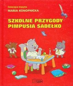 Maria Konopnicka. Szkolne przygody Pimpusia Sadełko. Popularny utwór Marii Konopnickiej o przygodach Pimpusia