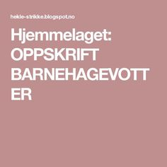 Hjemmelaget: OPPSKRIFT BARNEHAGEVOTTER Kids And Parenting, Knitting, Baby, Tricot, Breien, Newborns, Weaving, Stricken, Infant