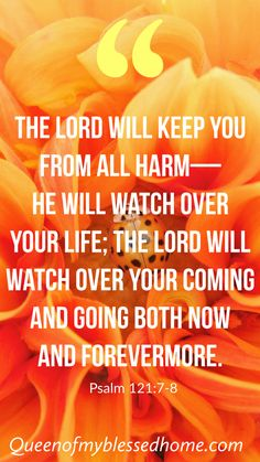 The Lord will keep you from all harm— He will watch over your life; the Lord will watch over your coming and going both now and forevermore. Biblical Quotes, Bible Verses Quotes, Faith Quotes, True Quotes, Prayer Scriptures, Faith Prayer, Psalms, Psalm 121, Bible Text