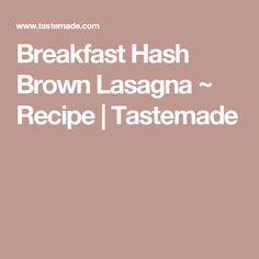 Breakfast Hash Brown Lasagna ~ Recipe   Tastemade
