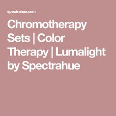 Chromotherapy Sets | Color Therapy | Lumalight by Spectrahue